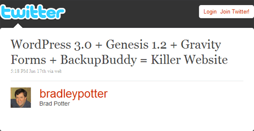 WordPress 3.0 + Genesis 1.2 + Gravity Forms + BackupBuddy = Killer Website