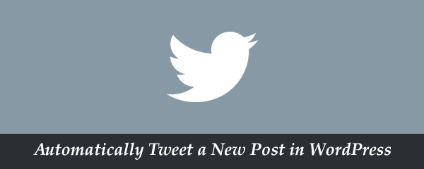 How to Automatically Tweet a New Post in WordPress